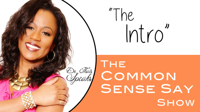 The Common Sense Say Show - Dr. Thais Speaks